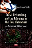 Social Networking and the Libraries in the New Millennium, Deva B. Eswara Reddy, 1620817586