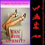 Can She Submit?: Five Domination and Submission Erotica Stories | Marla Minx,Tanya Hoady,Hannah Greene,Anne Jeanette Daily,Sandra Letters