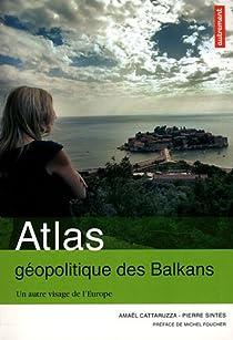 Atlas géopolitique des Balkans : Un autre visage de l'Europe par Cattaruzza