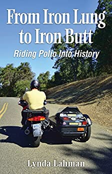 From Iron Lung to Iron Butt: Riding Polio Into History by [Lahman, Lynda]