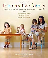 The Creative Family How to Encourage Imagination and Nurture Family Connections by Soule, Amanda Blake ( AUTHOR ) May-07-2008 Paperback