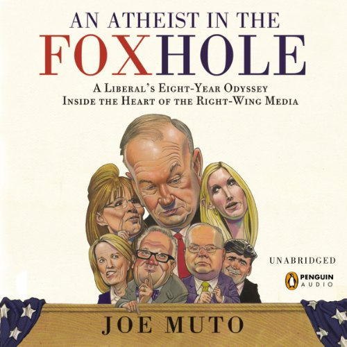 An Atheist in the FOXhole: A Liberal's Eight-Year Odyssey into the Heart of the Right-Wing Media by Penguin Audio