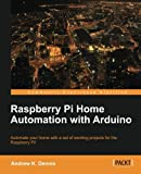 Raspberry Pi Home Automation with Arduino, Andrew K. Dennis, 1849695865