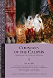 Consorts of the Caliphs: Women and the Court of Baghdad (Library of Arabic Literature)