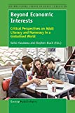 img - for Beyond Economic Interests: Critical Perspectives on Adult Literacy and Numeracy in a Globalised World (International Issues in Adult Education) book / textbook / text book