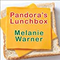 Pandora's Lunchbox: How Processed Food Took Over the American Meal Audiobook by Melanie Warner Narrated by Ann Marie Lee