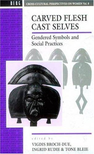 Carved Flesh / Cast Selves: Gendered Symbols and Social Practices (Cross Cultural Perspectives on Women (Paperback))