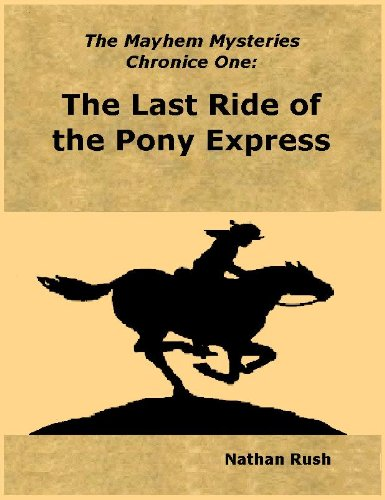 (The Mayhem Mysteries - Chronicle 1: The Last Ride of the Pony Express)