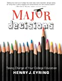 Major Decisions : Taking Charge of Your College Education, Eyring, Henry J., 1606416367