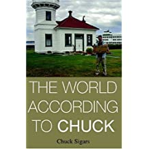 The World According To Chuck: Stories from Mukilteo of Family, Faith, Friends, Baseball, and Sponge Puppets