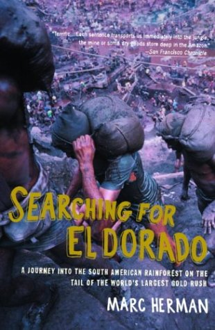 Searching for El Dorado: A Journey into the South American Rainforest on the Tail of the World's Largest Gold Rush