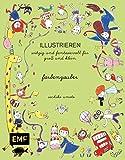 Illustrieren - Farbenzauber: witzig und fantasievoll für Groß und Klein