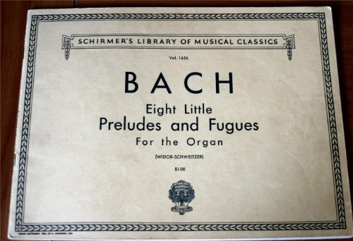 Bach: Eight Little Preludes and Fugues For The Organ Vol. 1456 Widor-Schweitzer (Schirmer's Library of Musical Classics) (8 Little Preludes And Fugues For Organ)