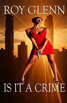 Is It A Crime (The Mike Black Saga Book 1) by [Glenn, Roy]