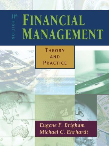 Financial Management Theory and Practice by Brigham, Eugene F., Ehrhardt, Michael C. [South-Western College Pub,2004] [Hardcover] 11TH EDITION