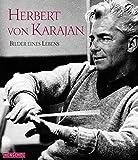 Herbert von Karajan: Bilder eines Lebens. Mit einem Vorwort von Anne-Sophie Mutter und einem biografischen Essay von Richard Osborne
