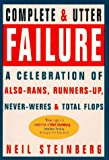 A Complete and Utter Failure:  A Celebration of Also-Rans, Runners-Up, Never-Weres & Total Flops