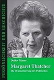 Margaret Thatcher: Die Dramatisierung des Politischen (Persönlichkeit und Geschichte, Band 171)