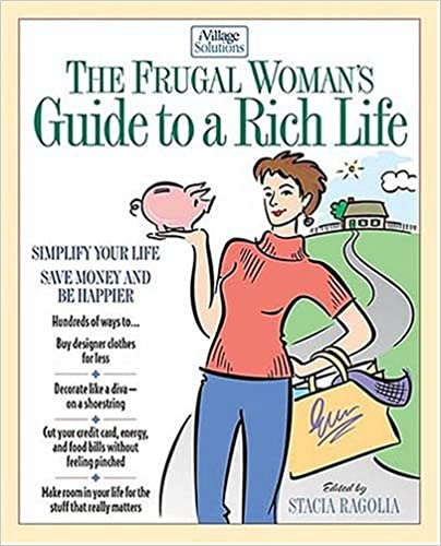The Frugal Woman's Guide to a Rich Life: Simplify Your Life, Save Money and Be Happier (iVillage Solutions, 7)