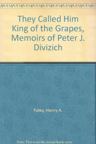 They Called Him King of the Grapes, Memoirs of Peter J. ()