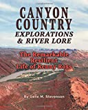 Canyon Country Explorations & River Lore: The Remarkable Resilient Life of Kenny Ross