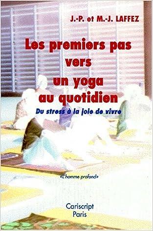 En ligne téléchargement gratuit Les Premiers Pas vers un yoga au quotidien : du stress à la joie de vivre pdf ebook