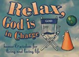 Search : Relax, God Is in Charge: Humor and Wisdom for Living and Loving Life