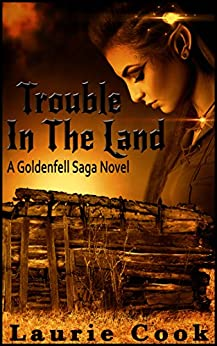 Trouble In The Land: A Goldenfell Saga Novel (The Goldenfell Saga Book 2) by [Cook, Laurie]