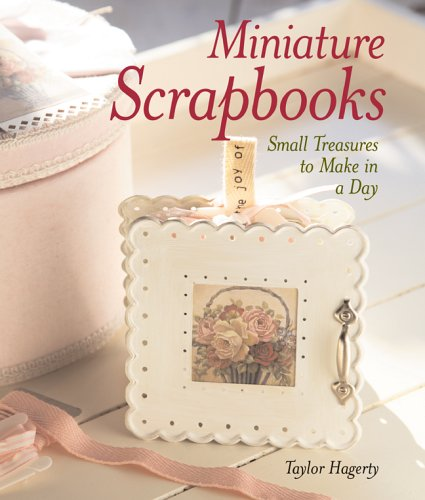Download Miniature Scrapbooks: Small Treasures to Make in a Day pdf