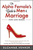 The Alpha Female's Guide to Men and Marriage: How Love Works (Pa... Cover Art