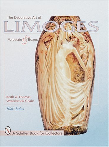 The Decorative Art of Limoges Porcelain and Boxes (Schiffer Book for Collectors)