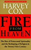 Fire From Heaven: The Rise Of Pentecostal Spirituality And The Reshaping Of Religion In The Twenty-first Century