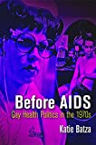 "Katie Batza, ""Before AIDS: Gay Health Politics in the 1970s"" (U Pennsylvania Press, 2018)"