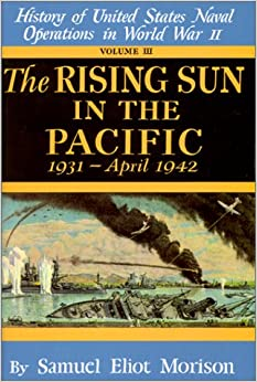 Book 003: The Rising Sun in the Pacific, 1931 - April 1942 (History of United States Naval Operations in World War II, Volume III)