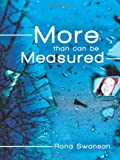 More Than Can Be Measured, Rona Swanson, 1462722695