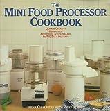 The Mini-Food Processor Cookbook, Irena Chalmers, 0140109021