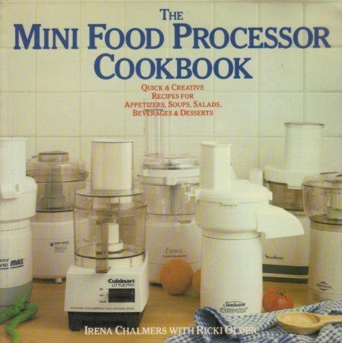 The Mini Food Processor Cookbook by Irena Chalmers
