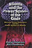Atlantis and the Power System of the Gods, David Hatcher Childress and Bill Clendenon, 0932813968