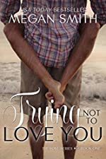 Trying Not To Love You (The Love Series Book 1)