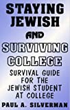 Staying Jewish and Surviving College : Survival Guide for the Jewish Student at College, Silverman, Paul A., 1575020246