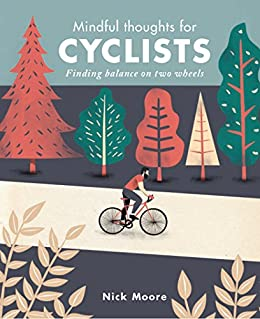Mindful Thoughts for Cyclists: Finding Balance on two wheels (Mindfulness) by [Moore, Nick]
