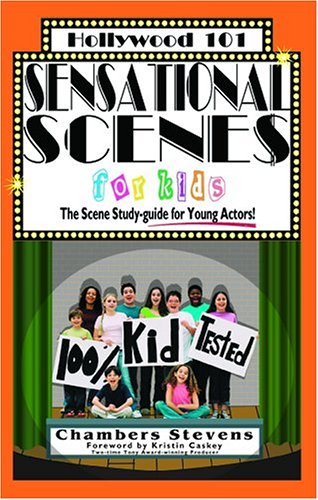 Sensational Scenes For Kids: The Scene Study-Guide For Young Actors (Hollywood 101, 5)