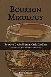 Bourbon Mixology: Bourbon Cocktails from the Craft Distillers Featured in the Book Small Brand America V (Volume 1)