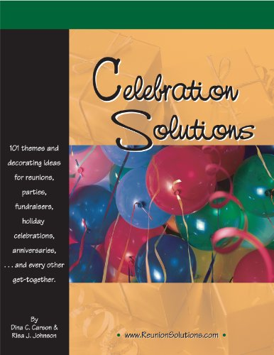 Celebration Solutions: Themes and Decorating Ideas for Reunions,