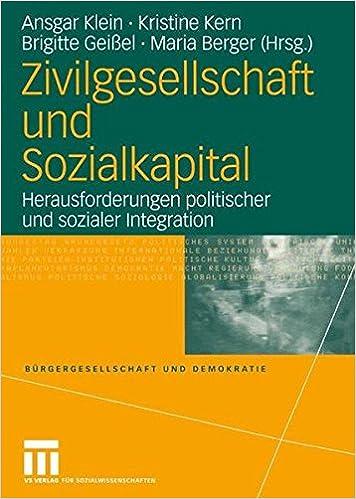 Zivilgesellschaft und Sozialkapital: Herausforderungen politischer und sozialer Integration (Bürgergesellschaft und Demokratie)