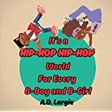 It's a Hip Hop Hip Hop World For Every B-Boy and B-Girl: An Inspiring Story About Hip Hop History and How To Be Successful (African American Children's Books: Rhyming Books For Children Book 1)