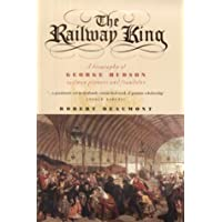 The Railway King A Biography of George Hudson