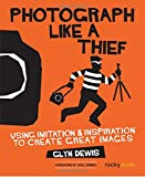 Photograph Like a Thief: Using Imitation & Inspiration to Create Great Images