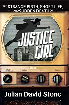 The Strange Birth, Short Life, and Sudden Death of Justice Girl by [Stone, Julian David]