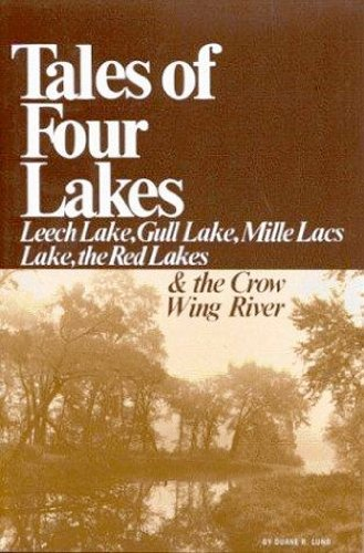 (Tales of Four Lakes: Leech Lake, Gull Lake, Mille Lacs Lake, the Red Lakes & Crow Wing River)